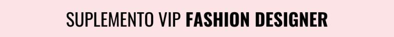 SUPLEMENTO VIP FASHION DESIGNER